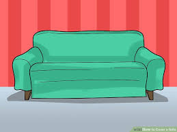 How To Measure Your Couch For A Slipcover 3 Ways To Cover A Sofa Wikihow