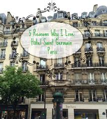 5 reasons why i love hôtel de saint germain paris a french