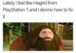 Playstation Meme - dopl3r com memes lately i feel like hagrid from playstation 1