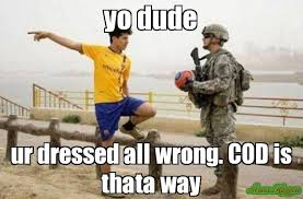 Cod Memes - yo dude ur dressed all wrong cod is thata way meme fifa e call