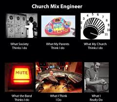 Sound Engineer Meme - church sound guy reality vs perception dust off the bible