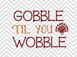 best 25 gobble til you wobble ideas on thanksgiving