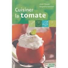 cuisiner la tomate cuisiner la tomate broché aleth stéphanie gentilini