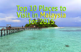 top 10 places to visit in malaysia for 2015 malaysia asia
