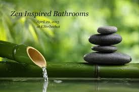 inspired bathrooms april 29th at kbtribechat zen inspired bathrooms kbtribechat