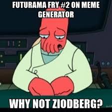 Sad Meme Generator - futurama fry 2 on meme generator why not ziodberg sad zoidberg