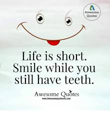 Meme Quotes About Life - awesome quotes life is short smile while you still have teeth