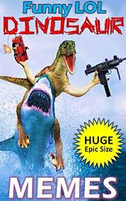 Funny Dinosaur Meme - memes dinosaur funny lol jokes and memes epic super sized pack