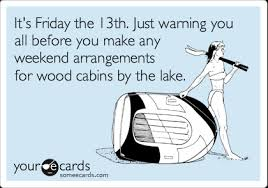 Funny Friday The 13th Meme - it s friday the 13th just warning you all before you make any