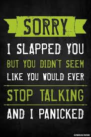Funny Meme Posters - sorry i slapped you poster memes funny quotes and funny memes