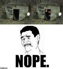Nope Meme - so much nope memes imgflip