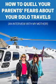How To Quell Your Parents Fears About Your Solo Travels