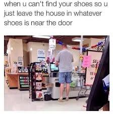 Find Funny Memes - when you cant find your shoes funny fails meme collection