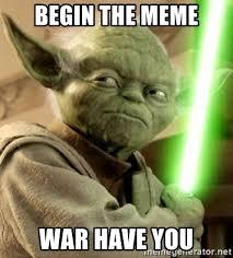 Yoda Meme Generator - begin the meme war have you yoda meme wars meme generator