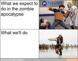 Funny Zombie Memes - zombie apocalypse expect to do vs actually do