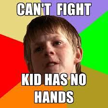 Fight Meme - can t fight kid has no hands create meme