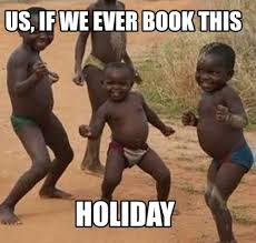 Holiday Meme - meme maker us if we ever book this holiday