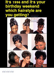 Birthday Weekend Meme - its 1996 and it s your birthday weekend which hairstyle are you