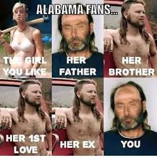 Alabama Football Memes - alabama fans girl her u like father brother her 1st her ex you