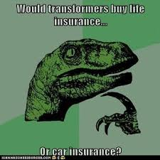 Insurance Meme - lol funny meme would transformers by life insurance or car insurance