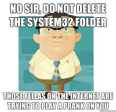 System 32 Meme - expects you to be able to do his job friendly it guy quickmeme