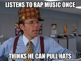 Rap Music Meme - listens to rap music once thinks he can pull hats scumbag boss
