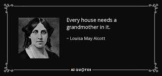 louisa may alcott quote every house needs a grandmother in it