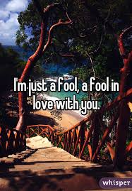 a fool in love m just a fool a fool in love with you