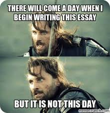 Essay Memes - will come a day when i begin writing this essay