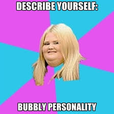 Personality Meme - describe yourself bubbly personality create meme