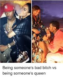 Bad Bitches Meme - 斉 being someone s bad bitch vs being someone s queen bad meme on
