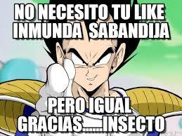 Memes De Vegeta - vegeta no necesito tu like inmunda sabandija on memegen