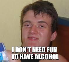 Have Fun Meme - 10 guy meme imgflip