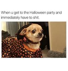 Halloween Party Meme - when u get to the halloween party and immediately have to shit