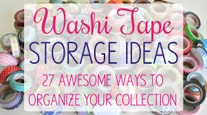 27 washi tape storage ideas make