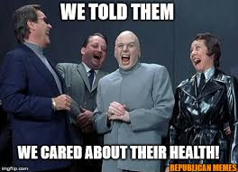Republican Memes - we told them we cared about their health republican memes