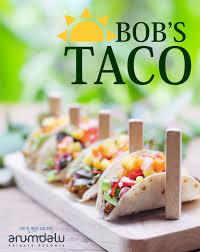 bob cuisine bob s taco arumdalu s twist arumdalu belitung