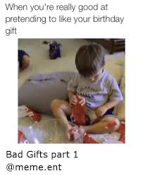 Birthday Gift Meme - when you re really good at pretending to like your birthday gift bad
