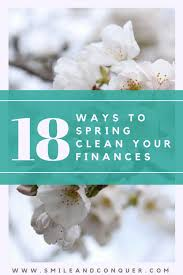 how to spring clean your house 18 ways to spring clean your finances smile conquer