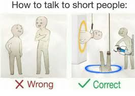 Short People Meme - how to talk to short people wrong correct how to meme on