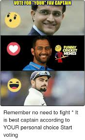 Funny Voting Memes - vote for your fav captain funny cricket memes remember no need to