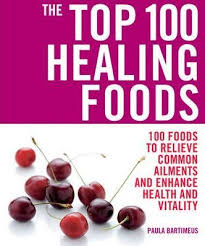 the top 100 healing foods 100 recipes to treat common ailments