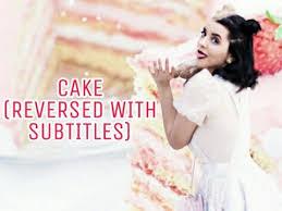 melanie martinez cake reversed with lyrics youtube