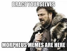 Morpheus Meme - brace yourselves morpheus memes are here misc quickmeme
