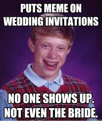 Meme Wedding - puts meme on wedding invitations no one shows up not even the