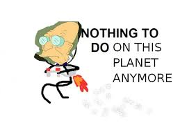 Jetpack Meme - nothing to do on this planet anymore nothing to do here jet