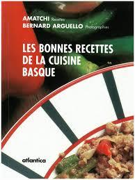 cuisine basque recettes les bonnes recettes de la cuisine basque par arguello bernard