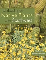 native plants landscaping with native plants of the southwest george oxford