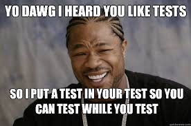 Memes Test - yo dawg i heard you like tests so i put a test in your test so you