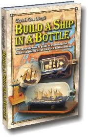 ship in a build a ship in a bottle by captain dan berg